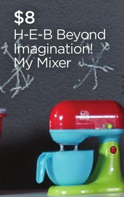 H-E-B Beyond Imagination! My Mixer
