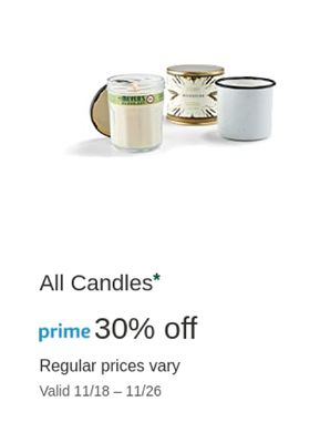 EESS All Candles* prime 30% off Regular prices vary Valid 11/18 - 11/26