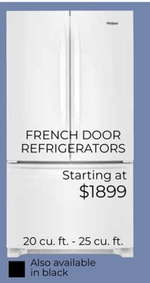 OFFICIAL FRENCH DOOR REFRIGERATORS Starting at $1899 20 cu. ft. - 25 cu. ft. Also available in black