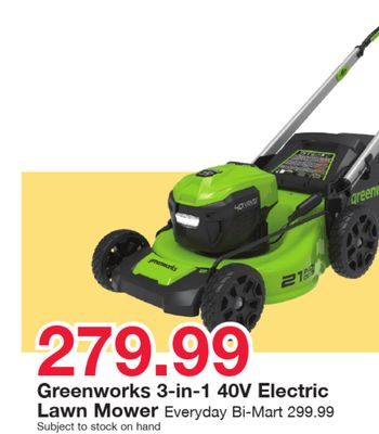 oreE 4COP 2709 279.99 Greenworks 3-in-1 40V Electric Lawn Mower Everyday Bi-Mart 299.99 Subject to stock on hand