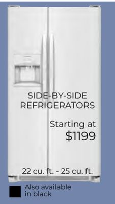 OW AND TRUST SIDE-BY-SIDE REFRIGERATORS Starting at $1199 22 cu. ft. - 25 cu. ft. Also available in black