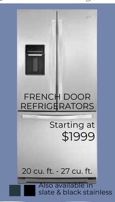 L HDTV FRENCH DOOR REFRIGERATORS Starting at $1999 20 cu. ft. - 27 cu. ft. Also available in slate & black stainless