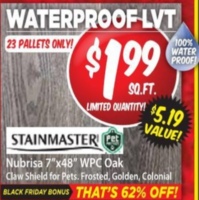 """LVT e 23 PALLETS ONLY! 199 99 PROOFL WATER 100% SQ.FT. LIMITED QUANTITY! $5.19 STAINMASTERI Pet VALUE! Nubrisa 7""""x48"""" WPC Oak Claw Shield for Pets. Frosted, Golden, Colonial BLACK FRIDAY BONUS THAT'S 62% OFF!"""