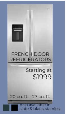 HDTV FRENCH DOOR REFRIGERATORS Starting at $1999 20 cu. ft. - 27 cu. ft. Also available in slate & black stainless