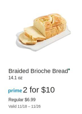 Braided Brioche Bread* 14.1 OZ prime 2 for $10 Regular $6.99 Valid 11/18- 11/26