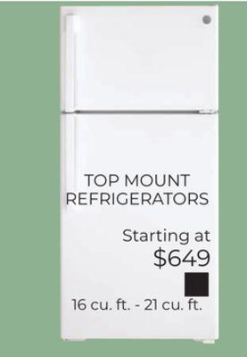 TOP MOUNT REFRIGERATORS Starting at $649 16 cu. ft. - 21 cu. ft.
