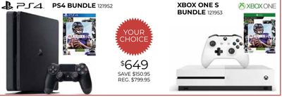 PS4 BUNDLE 121952 XBOX ONE S BUNDLE 121953 YOUR CHOICE $649 SAVE $150.95 REG. $799.95